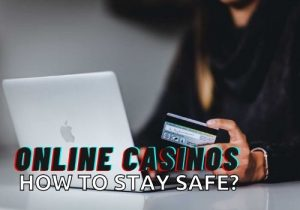 How to Stay Safe at Online Casinos